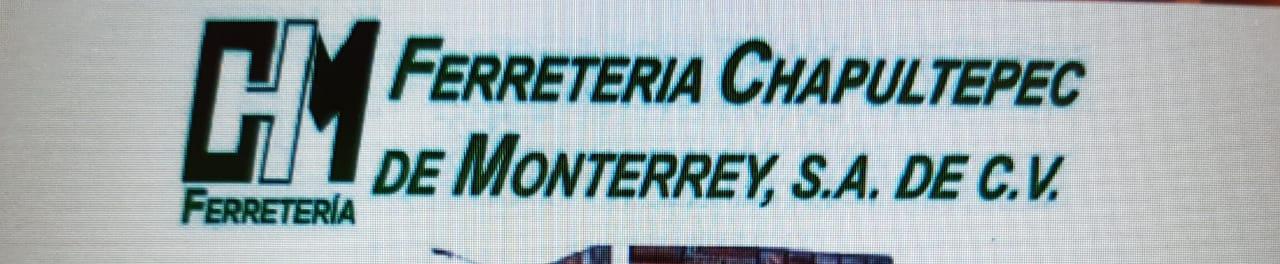 FERRETERIA CHAPUTEPEC DE MONTERREY , S.A DE C.V